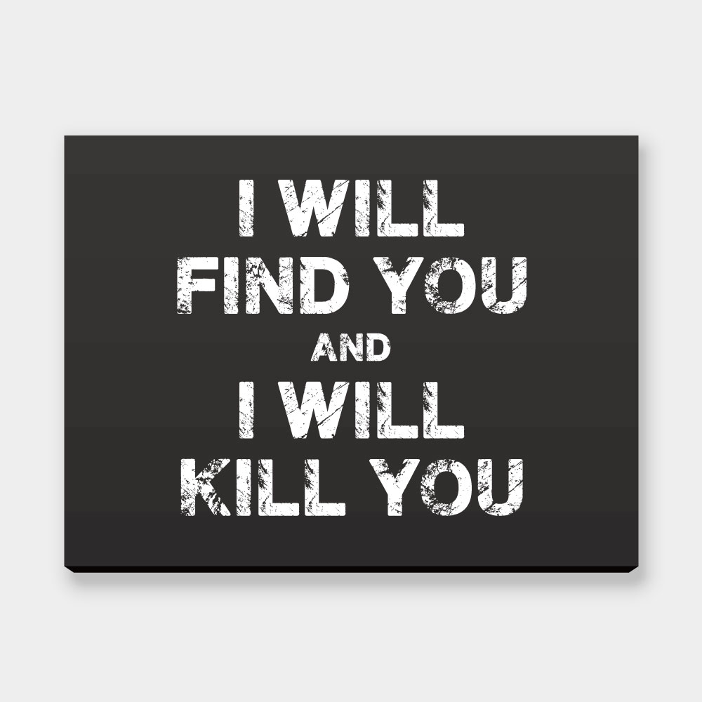 I Will Find You And I Will Kill You