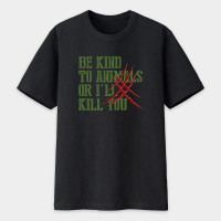 be kind to animals, or i'll kill you