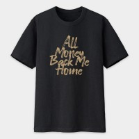 All Money Back Me Home