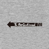 To Be Continued KUSO 創意潮 TEE