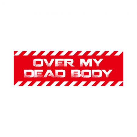[FRAGILE] OVER MY DEAD BODY